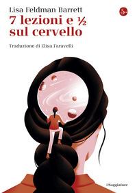 SETTE LEZIONI E 1/2 SUL CERVELLO di FELDMAN BARRETT LISA