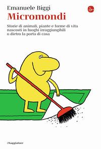 MICROMONDI - STORIE DI ANIMALI PIANTE E FORME DI VITA NASCOSTI IN LUOGHI...