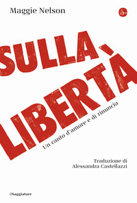 SULLA LIBERTA' - UN CANTO D'AMORE E DI RINUNCIA di NELSON MAGGIE