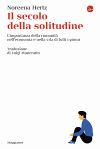 SECOLO DELLA SOLITUDINE - L'IMPORTANZA DELLA COMUNITA' NELL'ECONOMIA E NELLA VITA DI...
