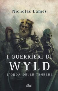 GUERRIERI DI WYLD - L'ORDA DELLE TENEBRE di EAMES NICHOLAS