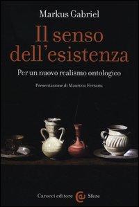 Copertina del Libro: Il senso dell'esistenza. Per un nuovo realismo ontologico