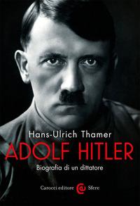 ADOLF HITLER - BIOGRAFIA DI UN DITTATORE di THAMER HANS ULRICH