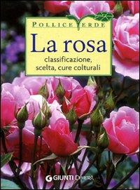ROSA. CLASSIFICAZIONE, CURE COLTURALI, SCELTA. EDIZ. ILLUSTRATA (LA) - AA.VV. - 9788844035198