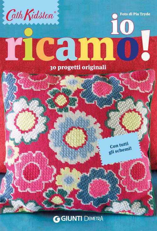 IO RICAMO! 30 PROGETTI ORIGINALI. CON TUTTI GLI SCHEMI! - Kidston Cath - 9788844044251