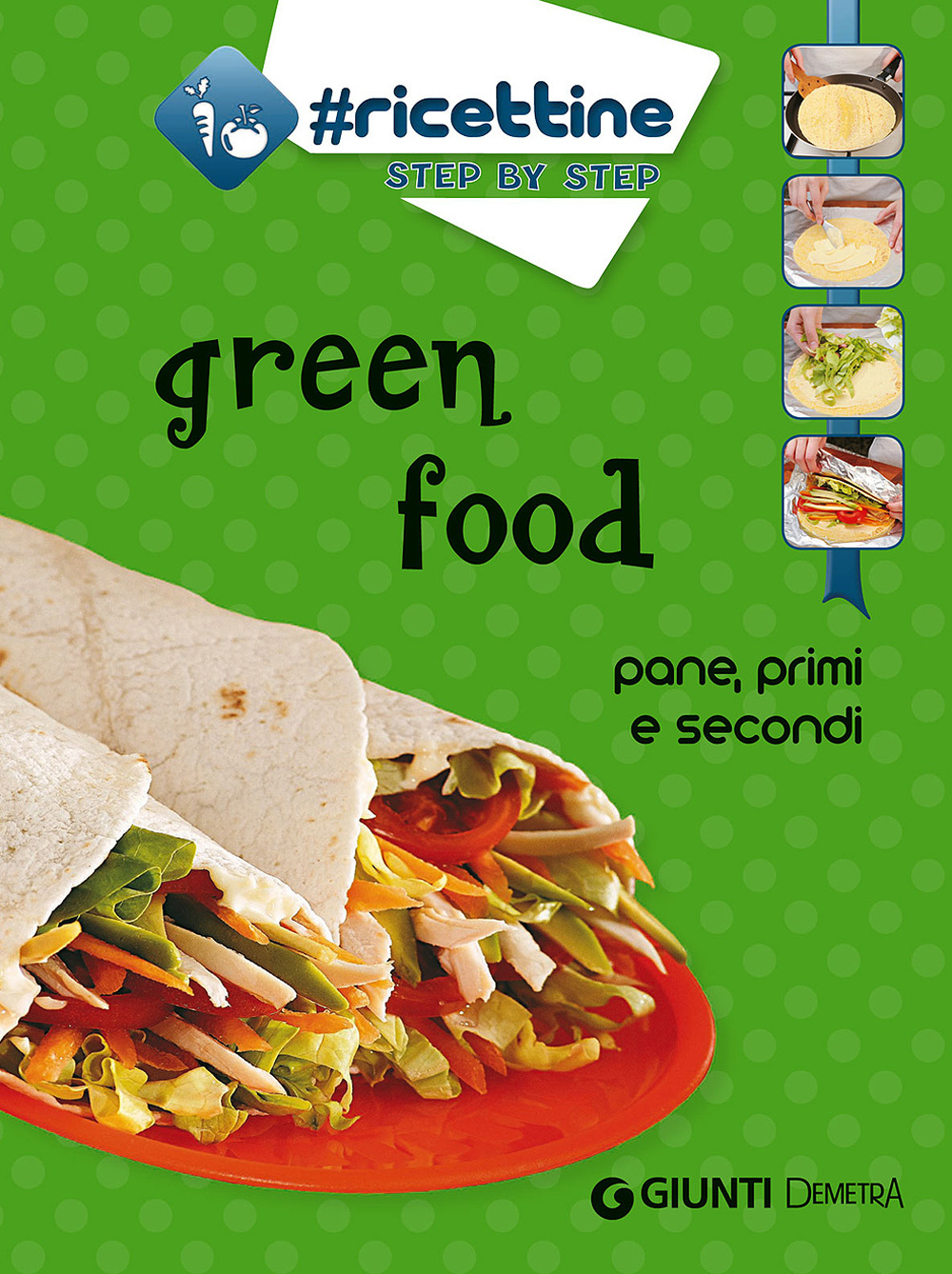 GREEN FOOD. PANE, PRIMI E SECONDI - 9788844045708
