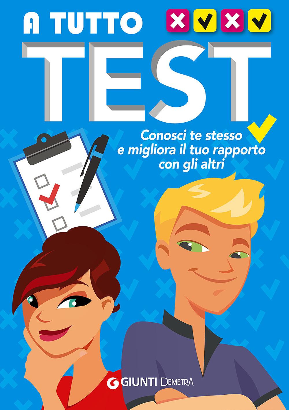 A TUTTO TEST. CONOSCI TE STESSO E MIGLIORA IL TUO RAPPORTO CON GLI ALTRI - 9788844045739