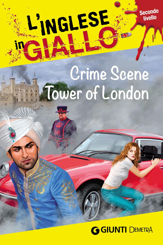 Crime scene Tower of London. I racconti che migliorano il tuo inglese! Secondo livello