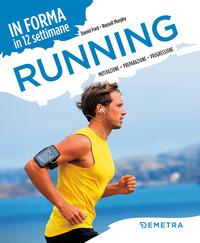 RUNNING - MOTIVAZIONE PREPARAZIONE PROGRESSIONE di FORD D. - MURPHY R.