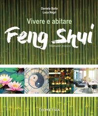 VIVERE E ABITARE FENG SHUI - MANUALE PRATICO di BAILO D. - NEGRI L.