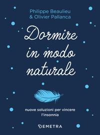 DORMIRE IN MODO NATURALE di BEAULIEU P. - PALLANCA O.