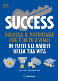 SUCCESS - SBLOCCA IL POTENZIALE CHE E' IN TE E VINCI IN TUTTI GLI AMBITI DELLA TUA VITA...