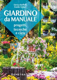 GIARDINO DA MANUALE - PROGETTI TECNICHE E CURA di BOFFELLI E. - SIRTORI G.