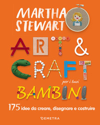ART AND CRAFT PER I TUOI BAMBINI - 175 IDEE DA CREARE DISEGNARE E COSTRUIRE di STEWART...