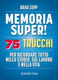 MEMORIA SUPER ! 75 TRUCCHI PER RICORDARE TUTTO NELLO STUDIO SUL LAVORO E NELLA VITA di...