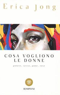 COSA VOGLIONO LE DONNE - POTERE SESSO PANE RO di JONG ERICA