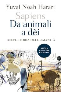SAPIENS DA ANIMALI A DEI - BREVE STORIA DELL'UMANITA' di HARARI YUVAL NOAH