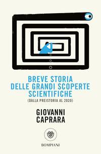 BREVE STORIA DELLE GRANDI SCOPERTE SCIENTIFICHE - DALLA PREISTORIA AL 2020 di CAPRARA...
