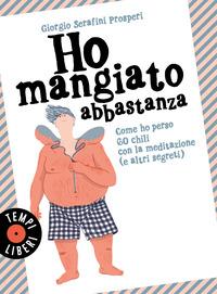 HO MANGIATO ABBASTANZA - COME HO PERSO 60 CHILI CON LA MEDITAZIONE E ALTRI SEGRETI di...