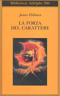 FORZA DEL CARATTERE. LA VITA CHE DURA (LA) - 9788845915727