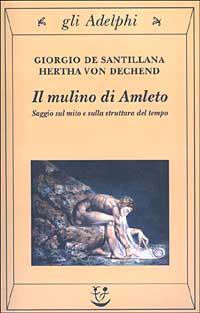 MULINO DI AMLETO - SAGGIO SUL MITO E STRUTTUR di DE SANTILLANA G. - VON DECHEN