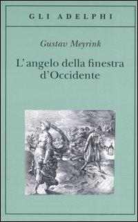 ANGELO DELLA FINESTRA D'OCCIDENTE di MEYRINK GUSTAV