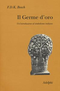 GERME D'ORO - UN'INTRODUZIONE AL SIMBOLISMO INDIANO di BOSCH F.D.K.