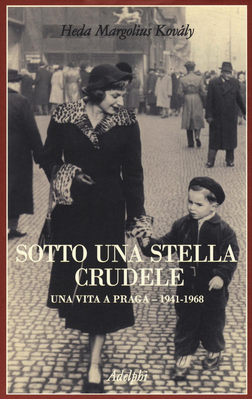 SOTTO UNA STELLA CRUDELE. UNA VITA A PRAGA (1941-1968) - 9788845931642