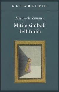 MITI E SIMBOLI DELL'INDIA di ZIMMER HEINRICH CAMPBELL J. (CUR.)