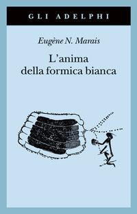 ANIMA DELLA FORMICA BIANCA di MARAIS EUGENE N.