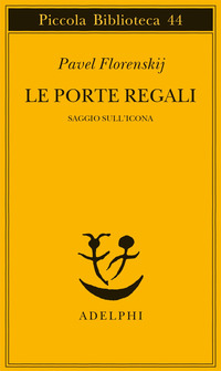 PORTE REGALI - SAGGIO SULL'ICONA di FLORENSKIJ PAVEL