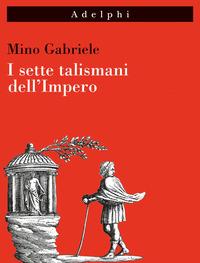 SETTE TALISMANI DELL'IMPERO di GABRIELE MINO