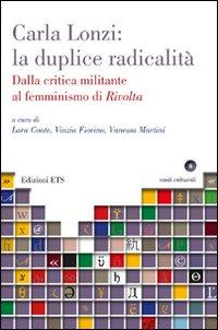 Carla Lonzi: la duplice radicalità. Dalla critica militante al femminismo di rivolta