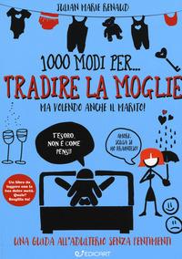 1000 MODI PER TRADIRE LA MOGLIE MA VOLENDO ANCHE IL MARITO ! di RENAUD JULIAN MARIE