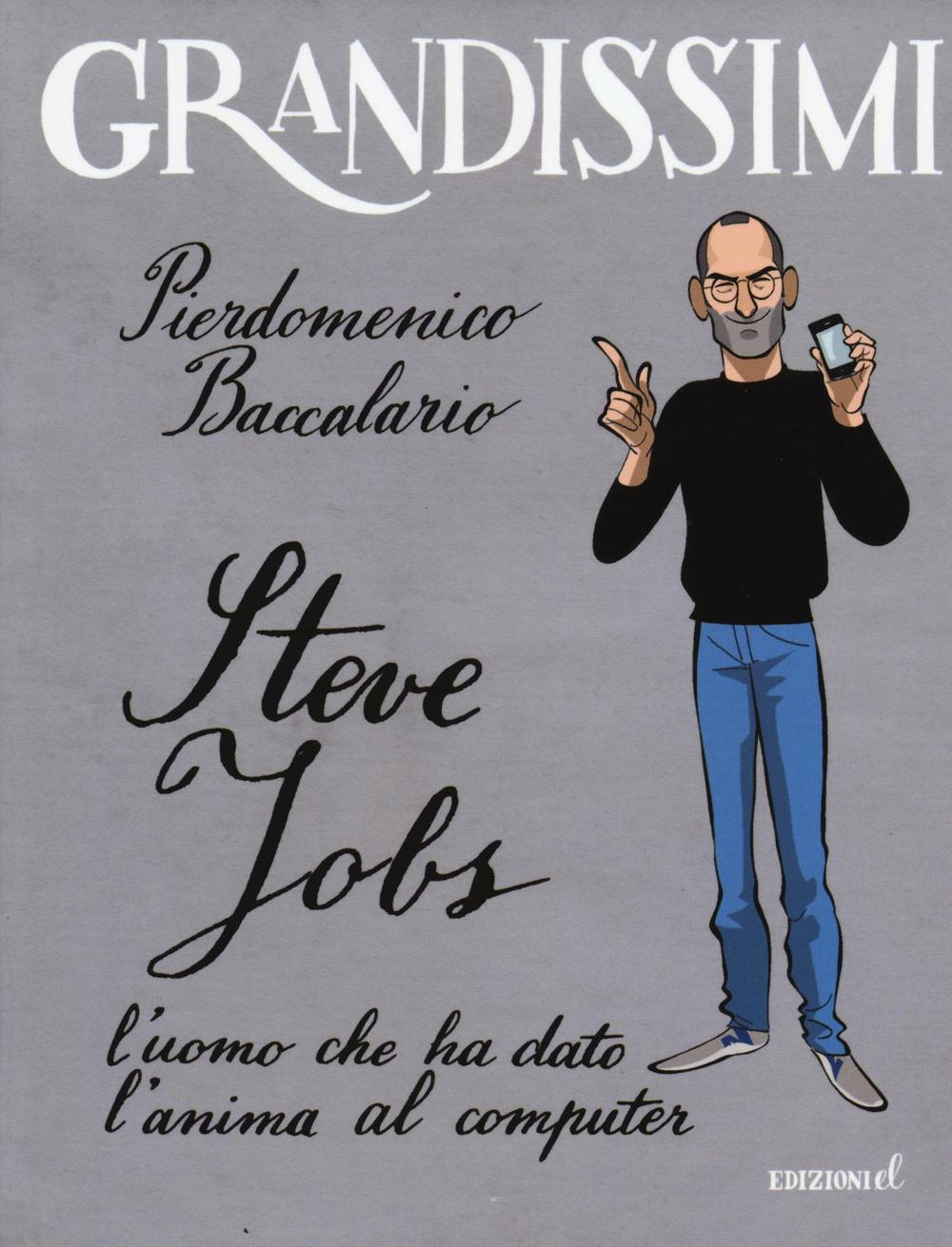 Steve Jobs l'uomo che ha dato l'anima al computer. Ediz. illustrata