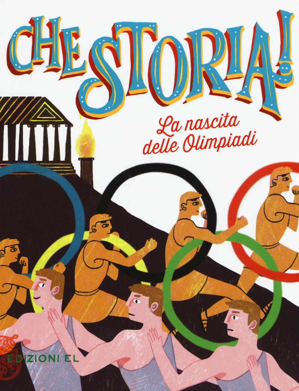 La nascita delle Olimpiadi. Ediz. a colori
