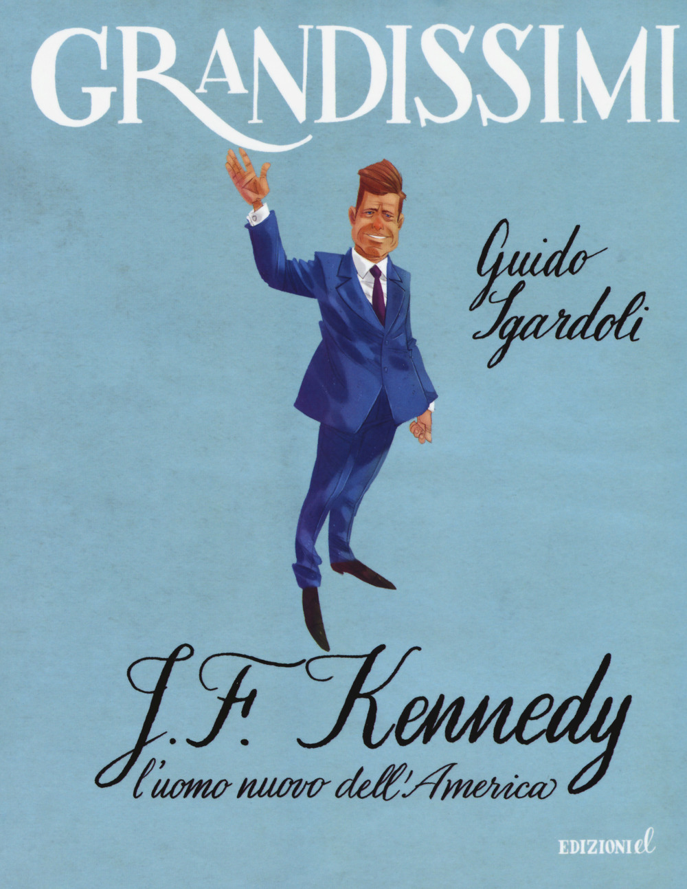 J.F. Kennedy. L'uomo nuovo dell'America. Ediz. a colori