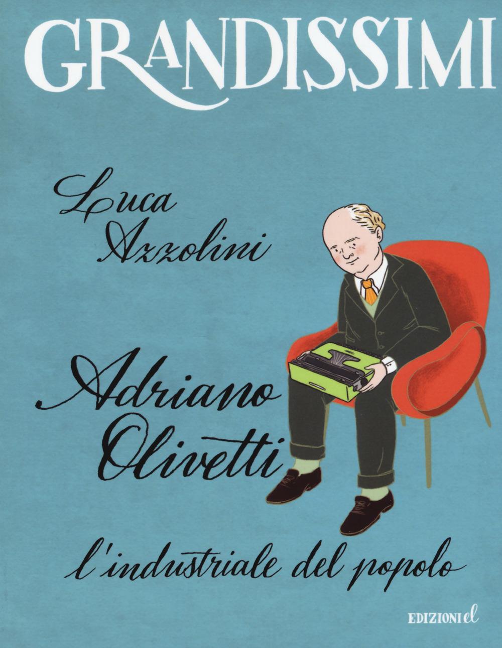 Adriano Olivetti. L'industriale del popolo