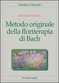 METODO ORIGINALE DELLA FLORITERAPIA DI BACH di SHEFFER MECHTHILD