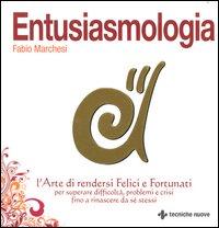 ENTUSIASMOLOGIA - L'ARTE DI RENDERSI FELICI E FORTUNATI di MARCHESI FABIO