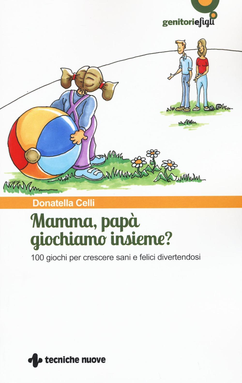 MAMMA, PAPÀ GIOCHIAMO INSIEME? 100 GIOCHI PER CRESCERE SANI E FELICI DIVERTENDOSI - 9788848133180