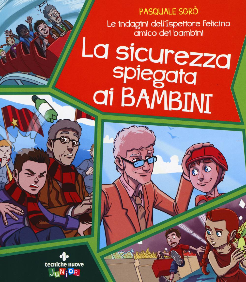 SICUREZZA SPIEGATA AI BAMBINI. LE INDAGINI DELL'ISPETTORE FELICINO AMICO DEI BAMBINI (LA) - Sgrò Pasquale - 9788848140492
