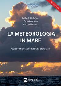 METEOROLOGIA IN MARE - GUIDA COMPLETA PER DIPORTISTI E REGATANTI di BELLOFIORE R. -...