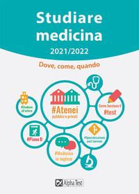 STUDIARE MEDICINA 2021 - 2022 - DOVE COME QUANDO