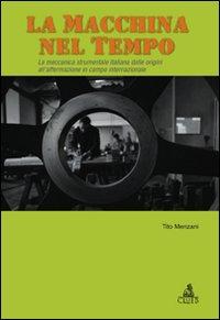 MACCHINA DEL TEMPO. LA MECCANICA STRUMENTALE ITALIANA DALLE ORIGINI ALL'AFFERMAZIONE IN CAMPO INTERNAZIONALE (LA) - 9788849135244