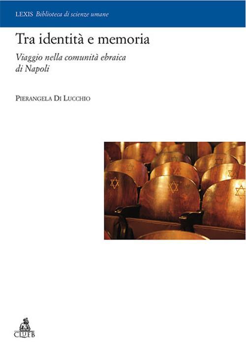 TRA IDENTITÀ E MEMORIA. VIAGGIO NELLA COMUNITÀ EBRAICA DI NAPOLI - 9788849136395