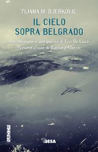 CIELO SOPRA BELGRADO di DJERKOVIC TIJANA M.