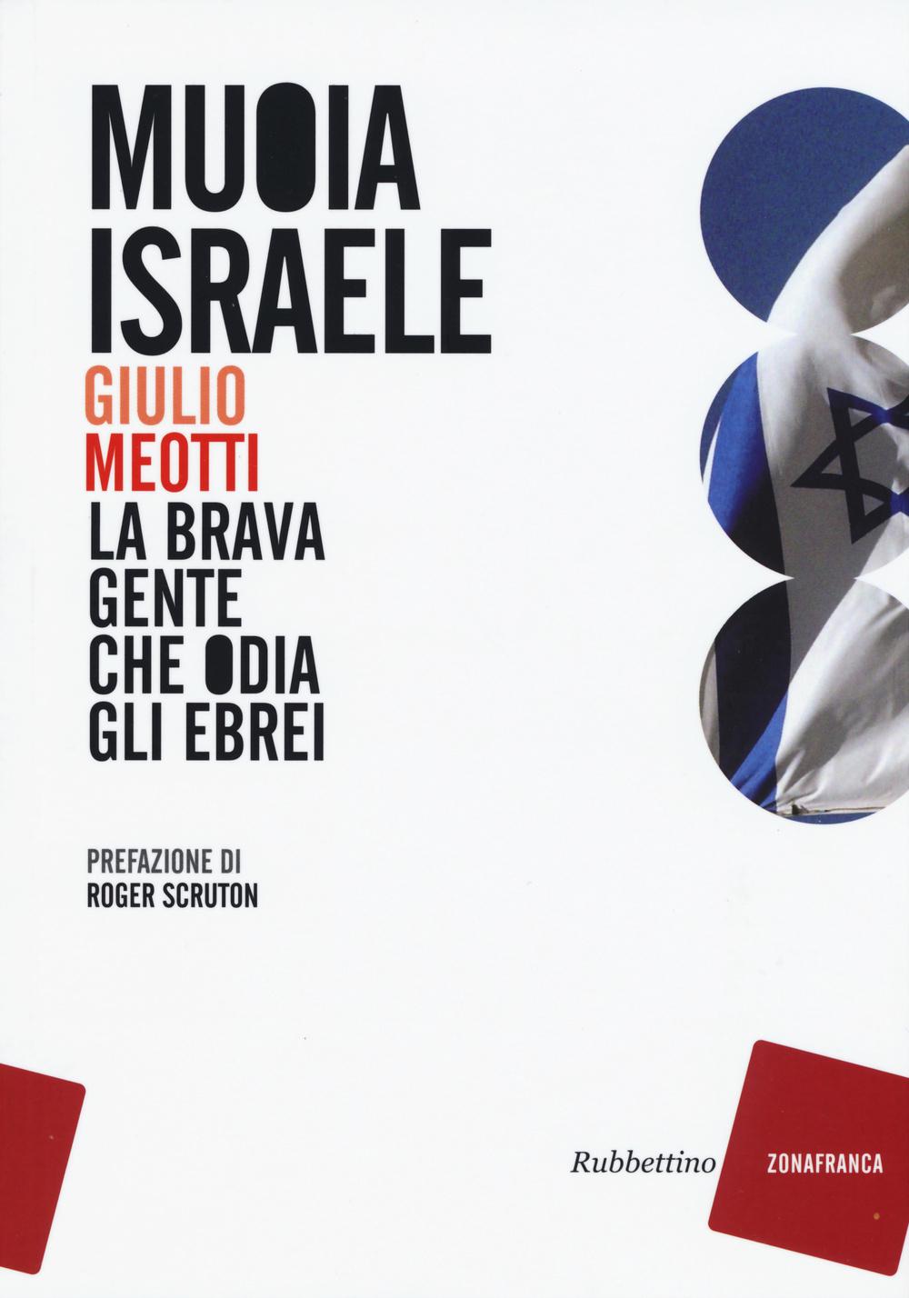 MUOIA ISRAELE. LA BRAVA GENTE CHE ODIA GLI EBREI - 9788849844221