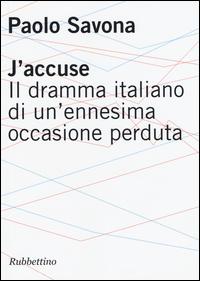 J'ACCUSE. IL DRAMMA ITALIANO DI UN'ENNESIMA OCCASIONE PERDUTA di SAVONA PAOLO