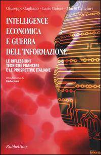 INTELLIGENCE ECONOMICA E GUERRA DELL'INFORMAZIONE di GAGLIANO GIUSEPPE GAISER LARIS